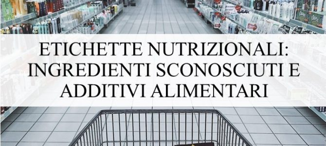 Etichette nutrizionali: ingredienti sconosciuti e additivi alimentari